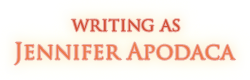 Writing as Jennifer Apodaca